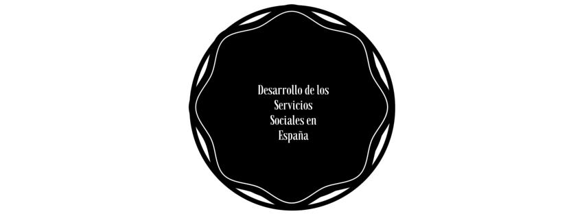 El desarrollo de los Servicios Sociales en España