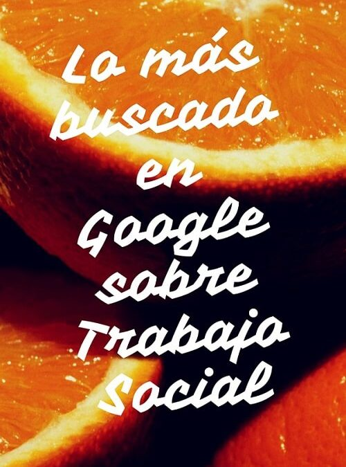 ¿Qué es lo más buscado en Google sobre Trabajo Social?