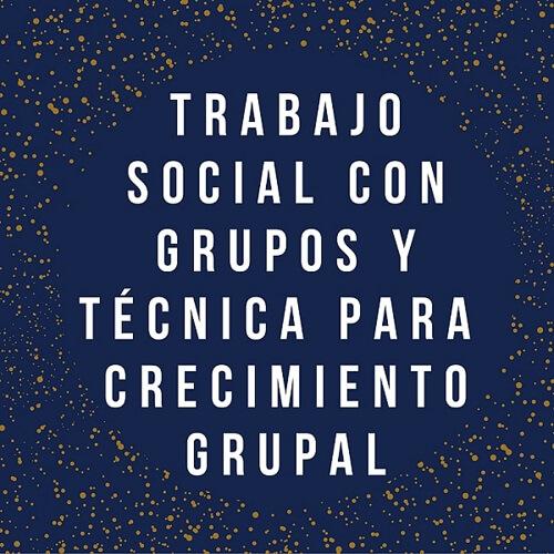 Trabajo Social con Grupos y técnica para el crecimiento grupal